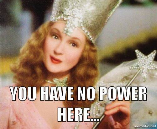 "Glinda, ""You have no power here..."""